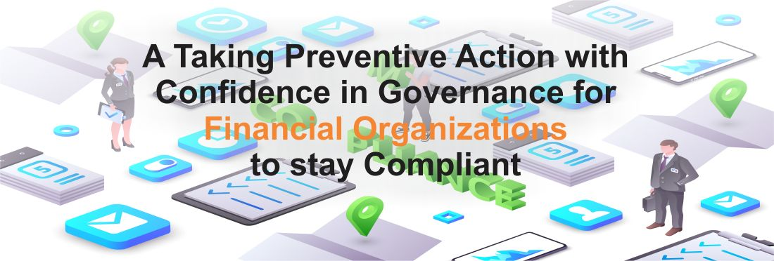Taking Preventive Action with Confidence in Governance for Financial Organizations to stay Compliant