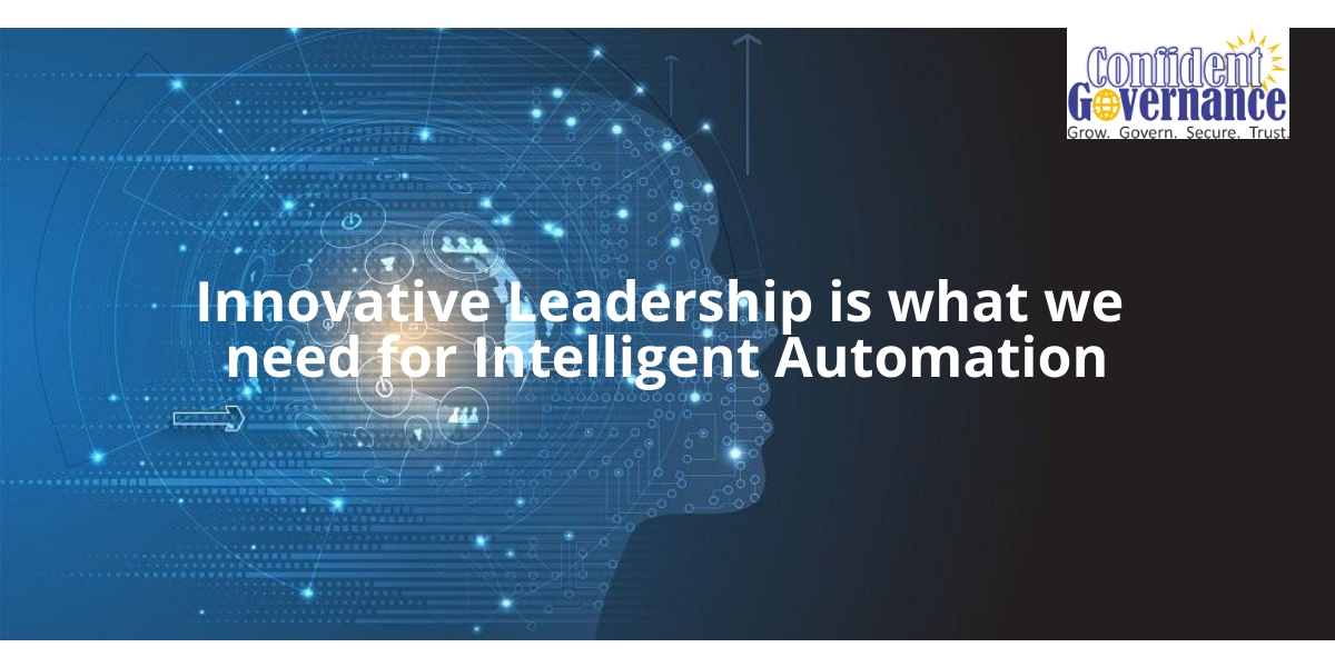 The Evolving Risk of combining Smart Technology with Dumb Machines : Innovative Leadership is what we need for Intelligent Automation